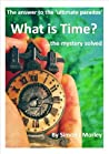 What is Time?: The answer to the 'ultimate paradox'