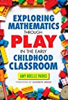 Exploring Mathematics Through Play in the Early Childhood Classroom (Early Childhood Education Series)