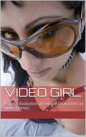 Video Girl: A Quick Evolution of Female Characters in Video Games