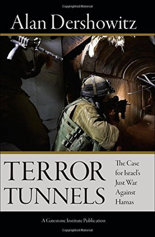 Terror Tunnels  The Case for Israel's Just War Against Hamas