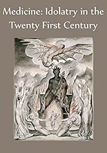 Medicine: Idolatry in the Twenty First Century