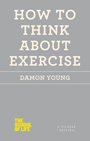 How to Think About Exercise (The School of Life)