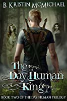 The Day Human King (Day Human Trilogy #2)