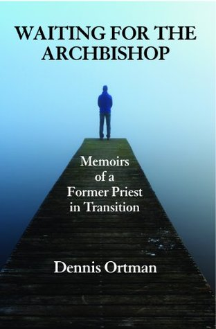 Waiting for the Archbishop: Memoirs of a Former Priest in Transition