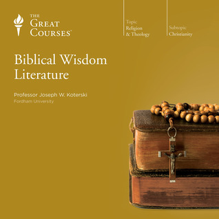 Biblical Wisdom Literature by Joseph W. Koterski