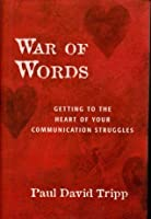 """War of Words ("""" Getting to the Heart of Your Communication Struggles """")"""