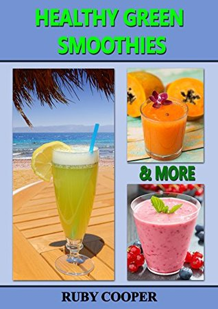 Healthy Green Smoothies & More