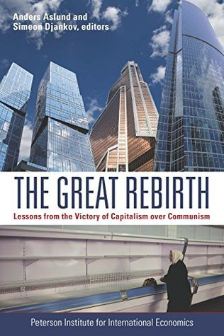 The Great Rebirth  Lessons from the Victory of Capitalism Over Communism