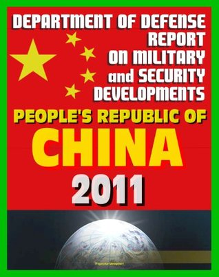 People's Republic of China: Military and Security Developments 2011 Annual Report to Congress, People's Liberation Army (PLA), Space, Cyber Capabilities, Technology, Force Modernization