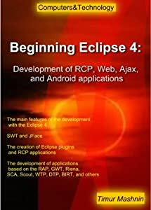 Beginning Eclipse 4: Development of RCP, Web, Ajax, and Android applications