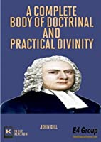 A Complete Body of Doctrinal and Practical Divinity (With Active TOC and Bible Links)