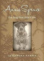 Annie Spruce: The Dog That Didn't Die