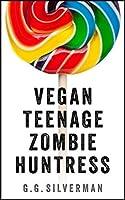 Vegan Teenage Zombie Huntress (The Redvale Zombie Prom Series Book 1)