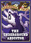 The Underground Abductor (An Abolitionist Tale about Harriet Tubman)