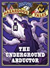 The Underground Abductor (An Abolitionist Tale about Harriet Tubman) (Nathan Hale's Hazardous Tales, #5)
