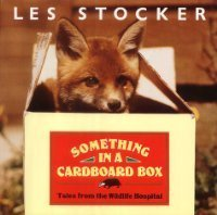 Something In A Cardboard Box: Tales From The Wildlife Hospital