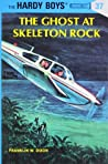 The Ghost at Skeleton Rock (Hardy Boys, #37)