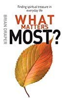 What Matters Most?: Finding spiritual treasure in everyday life
