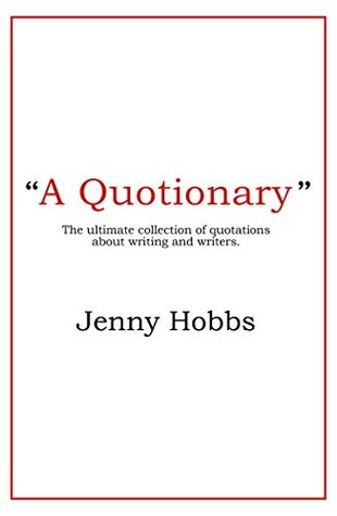 A Quotionary: The ultimate collection of quotations about writing and writers