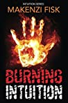 Burning Intuition by Makenzi Fisk