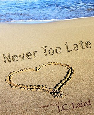 Never Too Late by J.C. Laird