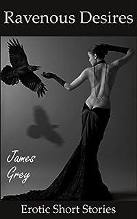 Ravenous Desires: Erotic Short Stories