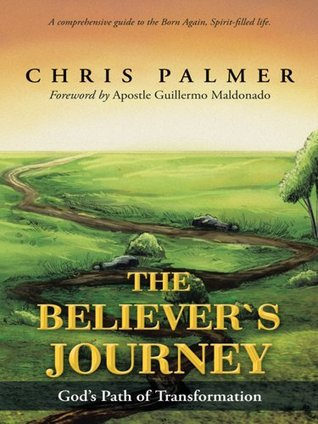 The Believer's Journey: God's Path of Transformation Chris Palmer