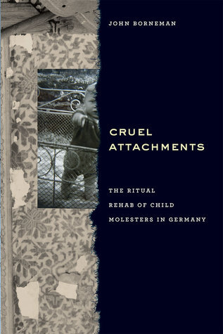 Cruel Attachments  The Ritual Rehab of Child Molesters in Germany