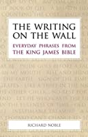 The Writing on the Wall: Everyday Phrases from the King James Bible