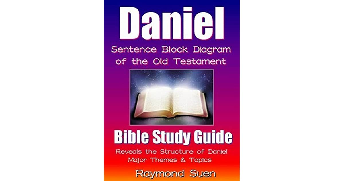 Daniel Sentence Block Diagram Method Of The Old Testament Holy Bible Bible Reading Guide Reveals Structure Major Themes Topics By Raymond Suen