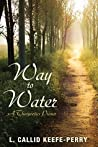 Way to Water by L. Callid Keefe-Perry