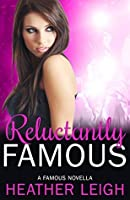 Reluctantly Famous (Famous, #6)