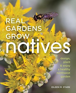 Real Gardens Grow Natives by Eileen M. Stark