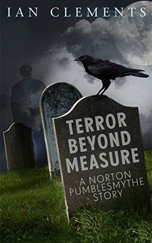 Terror Beyond Measure: A Norton Pumblesmythe Story