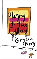 Playing to the Gallery: Helping Contemporary Art in its Struggle to Be Understood