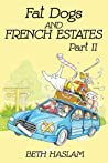 Fat Dogs And French Estates Part 2