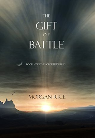 Morgan Rice - The Sorcerer's Ring 17 - The Gift of Battle