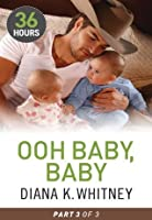 Ooh Baby, Baby Part 3 (36 Hours - Book 9)