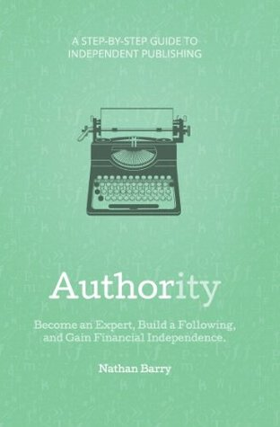 Authority A Step By Step Guide To Self Publishing By Nathan Barry