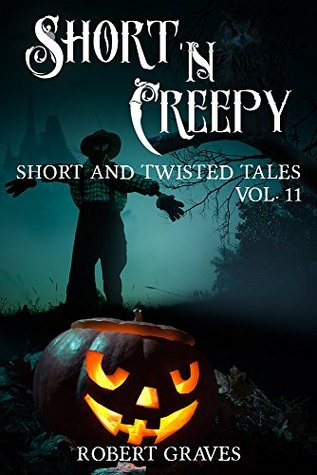 Short 'N Creepy: Volume 11 (Short and Twisted Tales: Horror Short Stories)