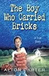 The Boy Who Carried Bricks by Alton Carter
