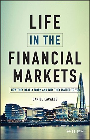The Life in the Financial Markets  How They Really Work and Why They Matter to You
