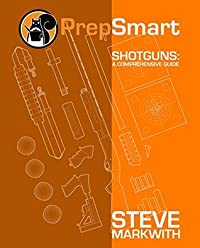 Shotguns: A Comprehensive Guide (PrepSmart Book 3)
