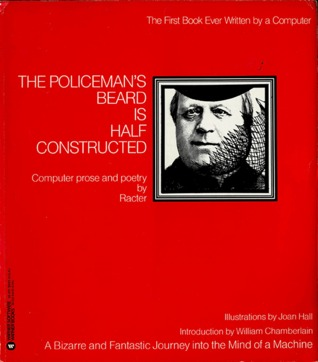 The Policeman's Beard is Half-Constructed: Computer Prose and Poetry