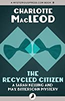 The Recycled Citizen (Sarah Kelling and Max Bittersohn Mysteries)