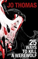 25 Ways to Kill a Werewolf (Elkie Bernstein Book 1)