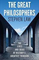 The Great Philosophers: The Lives and Ideas of History's Greatest Thinkers