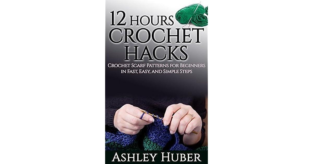 12 Hours Crochet Hacks Crochet Scarf Patterns For Beginners In Fast
