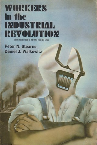 Workers in the Industrial Revolution: Recent Studies of Labor in the United States and Europe