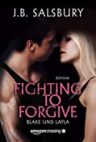 Fighting to Forgive - Blake und Layla (Fighting, #2)